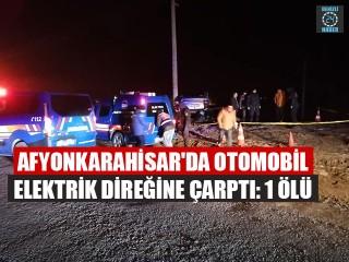 Afyonkarahisar'da elektrik direğine çarpan Ali Çınar hayatını kaybetti