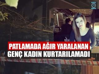 Aydın Nazilli'de patlama yaralanan Gamze Esen hayatını kaybetti