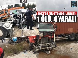 Aydın Söke'de tır ile otomobilin çarpıştığı feci kazada 1 ölü 4 yaralı