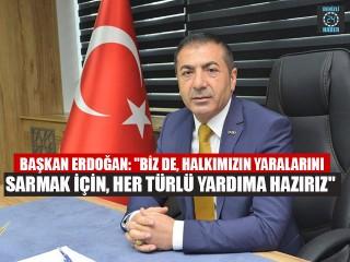 """Başkan Erdoğan: """"Biz de, halkımızın yaralarını sarmak için, her türlü yardıma hazırız"""""""