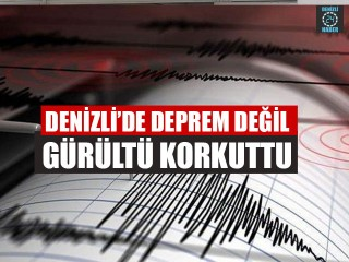 Denizli'de Deprem Değil Gürültü Korkuttu