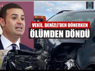 Denizli'den dönen Milletvekili kazada ölümden döndü