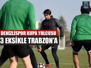 Denizlispor kupa yolcusu 3 eksikle Trabzon'a