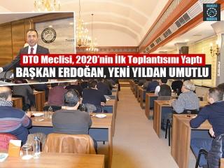 DTO meclisi, 2020'nin ilk toplantısını yaptı Başkan erdoğan, yeni yıldan umutlu