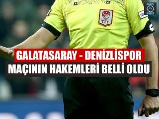 Galatasaray – Denizlispor Maçının hakemleri belli oldu