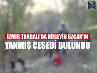 İzmir Torbalı'da Hüseyin Özcan'ın Yanmış Cesedi Bulundu