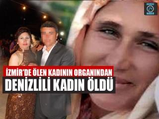 İzmir'de Ölen Kadının Organından Denizlili Kadın Öldü
