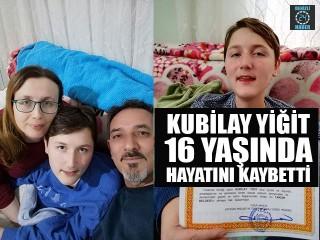 Kubilay Yiğit 16 Yaşında Hayatını Kaybetti