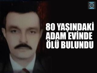Manisa Demirci'de 80 yaşındaki Yusuf Çökeken hayatını kaybetti