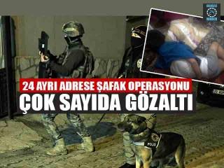 24 Ayrı Adrese Operasyon Çok Sayıda Gözaltı