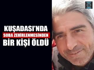 Aydın Kuşadası'da 40 yaşındaki Şener Aras sobadan zehirlenerek öldü
