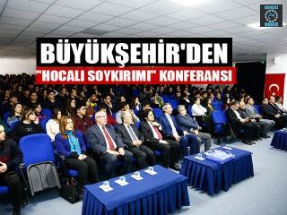 """Büyükşehir'den """"Hocalı Soykırımı"""" Konferansı"""