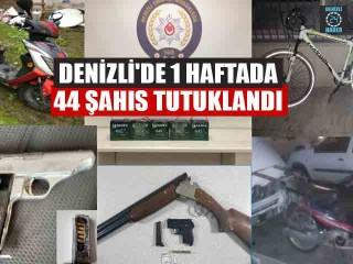 Denizli'de 1 Haftada 44 Şahıs Tutuklandı