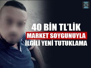 Denizli'de 40 bin TL'lik market soygunuyla ilgili yeni tutuklama