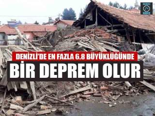 Denizli'de En Fazla 6.8 Büyüklüğünde Bir Deprem Olur
