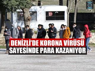 Denizli'de Korona Virüsü Sayesinde Para Kazanıyor