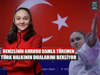 Denizlinin Gururu Damla Türemen Türk Halkının Dualarını Bekliyor