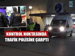 Kontrol Noktasında Trafik Polisine Çarptı