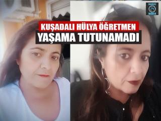 Kuşadası'nda Almanca öğretmeni Hülya Aydın hayatını kaybetti