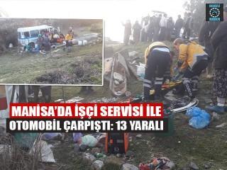Manisa Şehzadeler'de işçi servisi ile otomobil çarpıştı 13 yaralı
