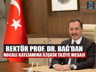 Rektör Prof. Dr. Bağ'dan Hocalı Katliamına ilişkin taziye mesajı