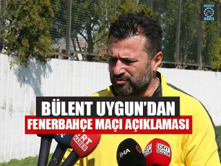 Bülent Uygun'dan Fenerbahçe Maçı Açıklaması