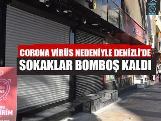 Corona Virüs Nedeniyle Denizli'de Sokaklar Bomboş Kaldı