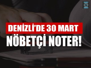 Denizli'de Nöbetçi Noter (30 Mart 2020 Pazartesi) Merkezefendi, Pamukkale nöbetçi noter