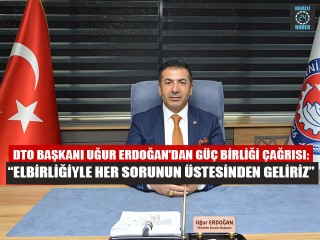 DTO Başkanı Uğur Erdoğan'dan Güç Birliği Çağrısı