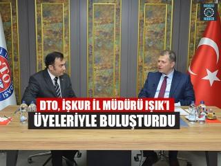 DTO, İşkur İl Müdürü Işık'ı Üyeleriyle Buluşturdu