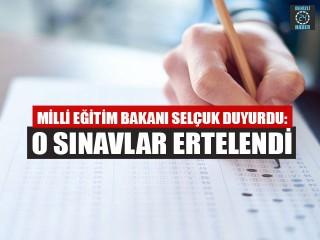Milli Eğitim Bakanı Selçuk duyurdu: O sınavlar ertelendi