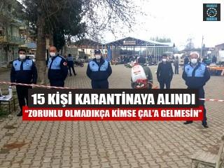 """15 Kişi Karantinaya Alındı """"Zorunlu Olmadıkça Kimse Çal'a Gelmesin"""""""