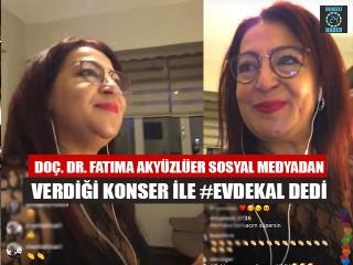 Doç. Dr. Fatıma Akyüzlüer sosyal medyadan verdiği konser ile #evdekal dedi