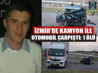 İzmir Aliğa'da otomobil ile kamyon çarpıştı Onur Avcı öldü
