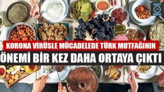 Korona Virüsle Mücadelede Türk Mutfağının Önemi Bir Kez Daha Ortaya Çıktı