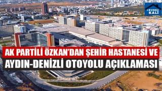 AK Partili Özkan'dan Şehir Hastanesi Ve Aydın-Denizli Otoyolu Açıklaması
