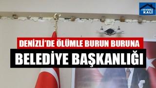 Denizli'de Ölümle Burun Buruna Belediye Başkanlığı