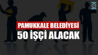 Pamukkale Belediyesi 50 İşçi Alacak