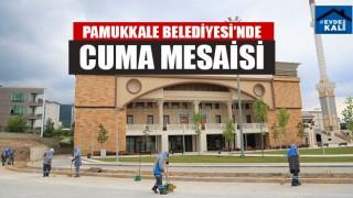 Pamukkale Belediyesi'nde Cuma Mesaisi