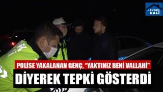 """Polise Yakalanan Genç, """"Yaktınız Beni Vallahi"""" Diyerek Tepki Gösterdi"""