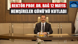 Rektör Prof. Dr. Bağ 12 Mayıs Hemşireler Günü'nü Kutladı