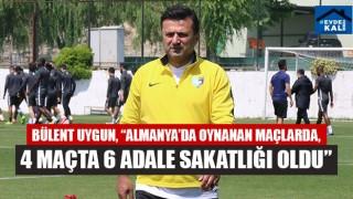 """Bülent uygun, """"Almanya'da oynanan maçlarda, 4 maçta 6 adale sakatlığı oldu"""""""