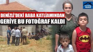 Denizli Çivril'deki Baba Katliamından Geriye Bu Fotoğraf Kaldı