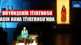 Büyükşehir Tiyatrosu Tıkıroğlu Açık Hava Tiyatrosu'nda sergileyecek