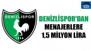 Denizlispor'dan Menajerlere 1,5 Milyon Lira
