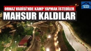 Ornaz Vadisi'nde Kamp Yapmak İstediler Mahsur Kaldılar
