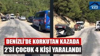 Denizli'de korkutan kazada 2'si çocuk 4 kişi yaralandı