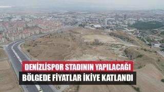 Denizlispor Stadının Yapılacağı Bölgede Fiyatlar İkiye Katlandı