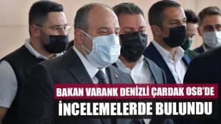 Bakan Varank Denizli Çardak Osb'de incelemelerde bulundu