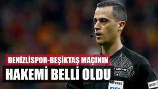 Denizlispor-Beşiktaş Maçının Hakemi Belli Oldu